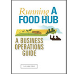 """""""Running a Food Hub: A Business Operations Guide"""""""