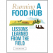 """""""Running a Food Hub: Lessons Learned from the Field"""""""